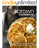 Hash Brown Cookbook: A Breakfast Cookbook Filled with Delicious Breakfast Recipes
