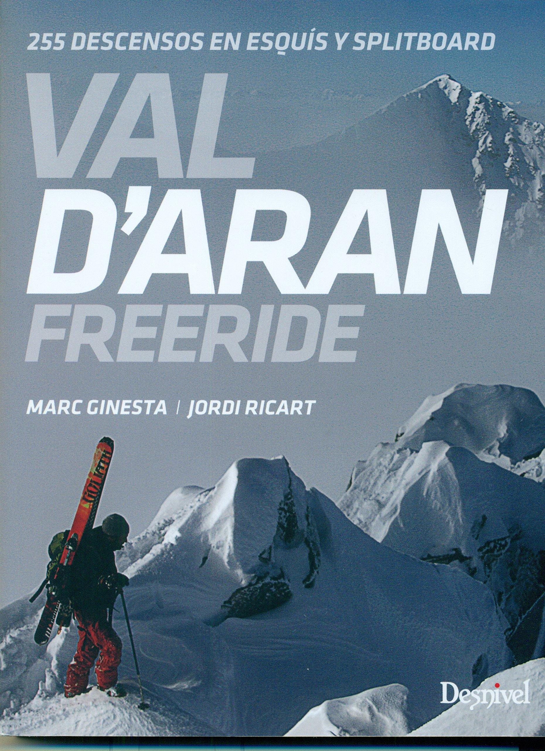 Val d'Aran. Freeride. 255 descensos en esquís y splitboard Tapa blanda – 1 dic 2016 Marc Ginesta Jordi Ricart Ediciones Desnivel S. L