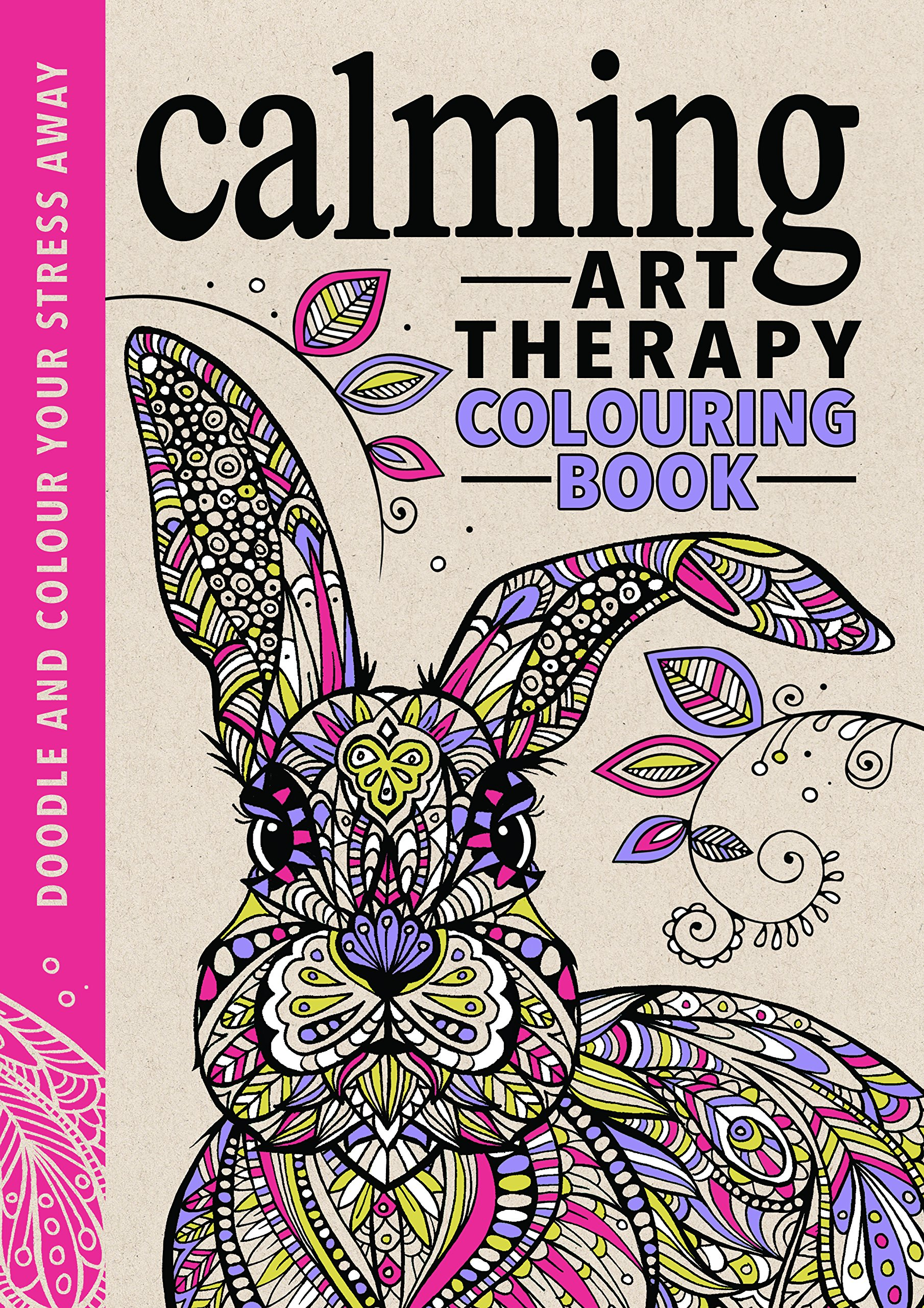 Buy Calming Art Therapy Doodle And Colour Your Stress Away Creative Colouring For Grown Ups Book Online At Low Prices In India
