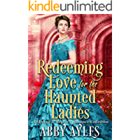 Redeeming Love for the Haunted Ladies: A Clean & Sweet Regency Historical Romance Collection