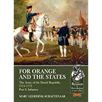 For Orange and the States: The Army of the Dutch Republic, 1713-1772: Part I: Infantry