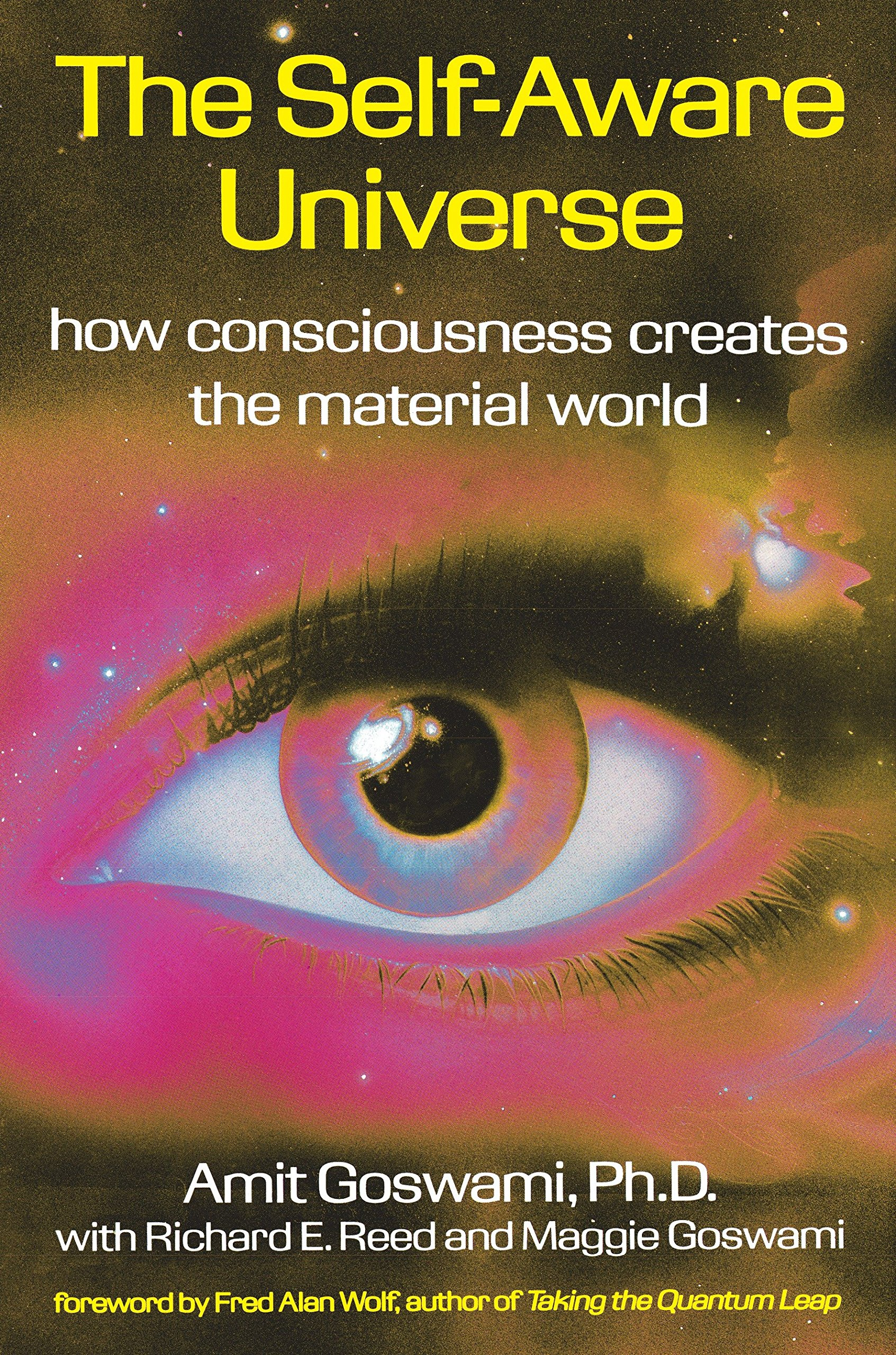 The Self-Aware Universe: How Consciousness Creates the Material World: Amit  Goswami: 9780874777987: Amazon.com: Books