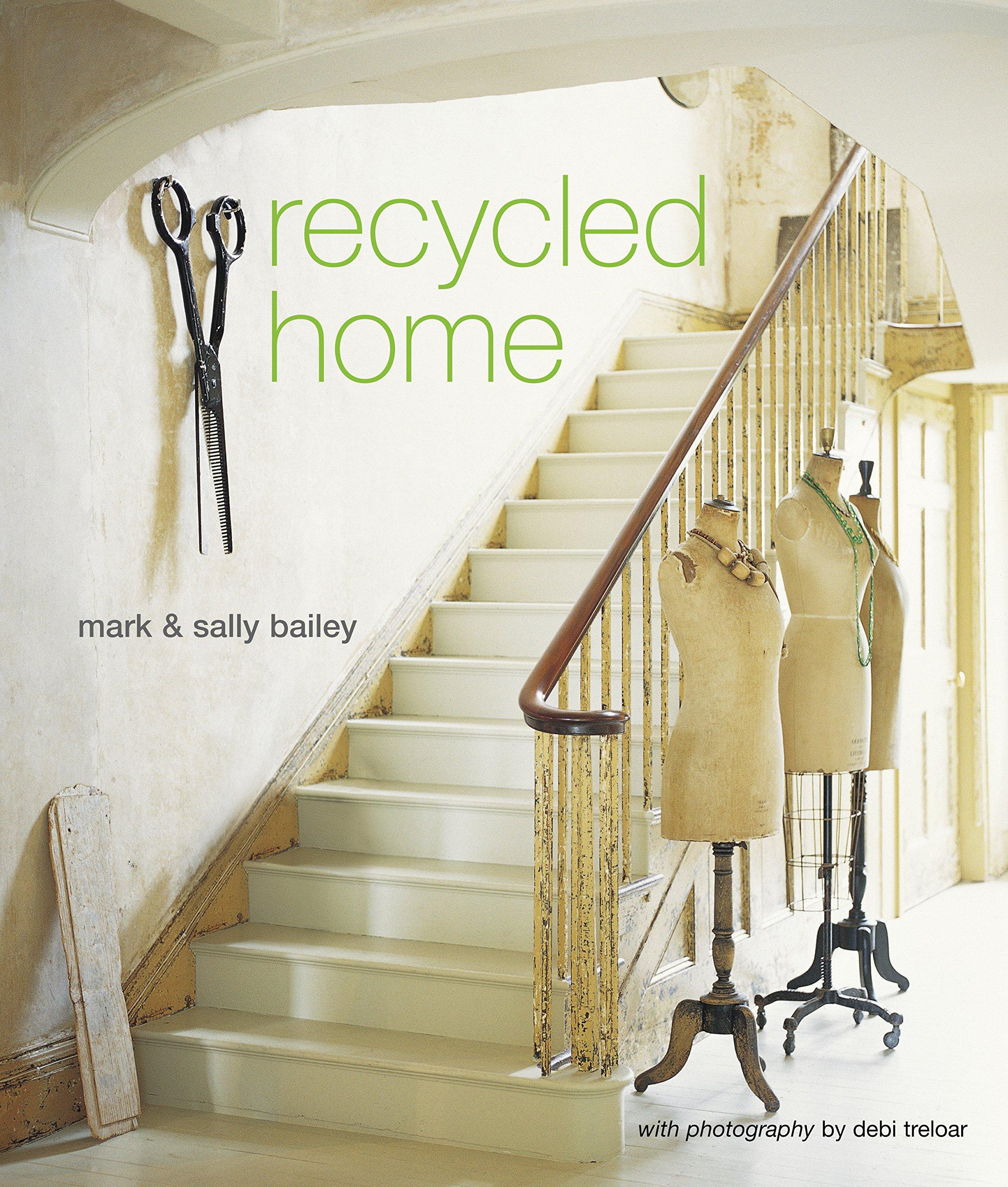 recycled home mark bailey sally bailey 9781845974510 amazon com