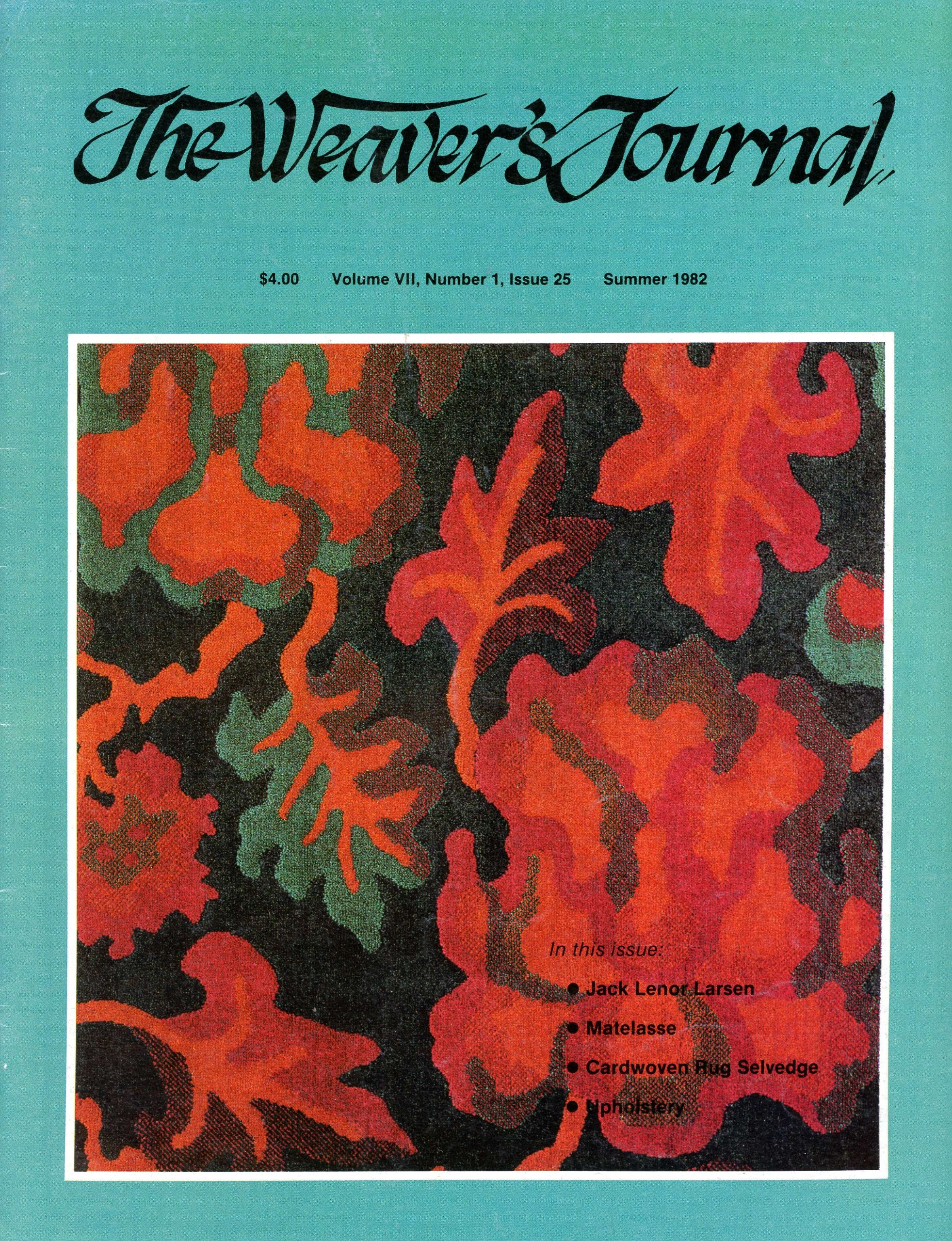 The Weaver's Journal : Interview with Jack Lenor Larsen; Wire Weaving; Woven Felted Boots; 4-shaft Twill Neck Scarf; Loom Controlled Quilted Fabrics; Simple Matelasse By the Pick-up Method; Matelasse Double Cloth Stiched to Form the Design (Vol. 7 No. 1, Summer 1982)