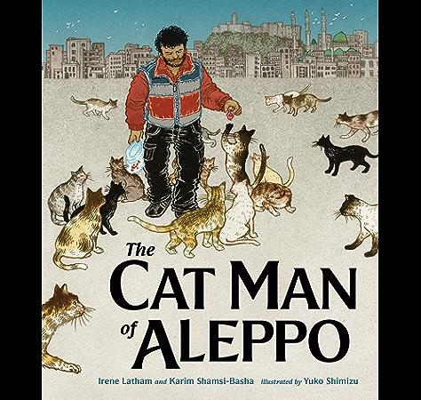 The Cat Man Of Aleppo Kindle Edition By Shamsi Basha Karim Latham Irene Shimizu Yuko Children Kindle Ebooks Amazon Com