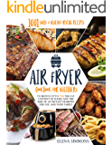 Air Fryer Cookbook For Beginners: 1001 Quick & Healthy Frying Recipes To Reduce Up To 75% The Fat Content Of Foods And…