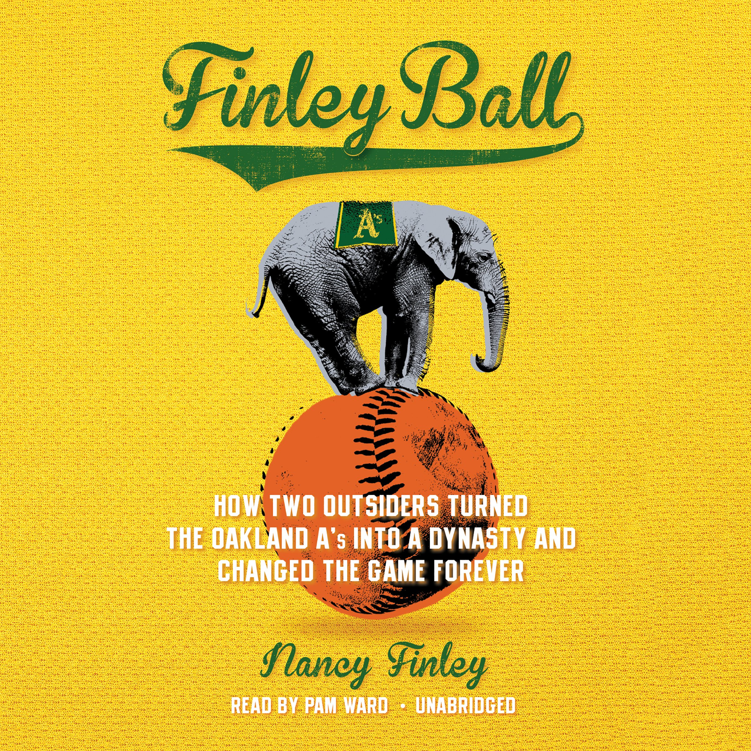 Finley Ball: How Two Outsiders Turned the Oakland A's into a Dynasty and Changed the Game Forever