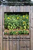 How To Garden For Goats: gardening, foraging, small-scale grain and hay, & more (The Little Series of Homestead How-Tos from 5 Acres & A Dream Book 6)