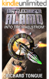 Battlecruiser Alamo: Into the Maelstrom (Battlecruiser Alamo Series Book 23)