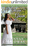 Her Chosen Groom: A Sweet & Inspirational Western Historical Romance (Mail Order Brides of Lawton City)