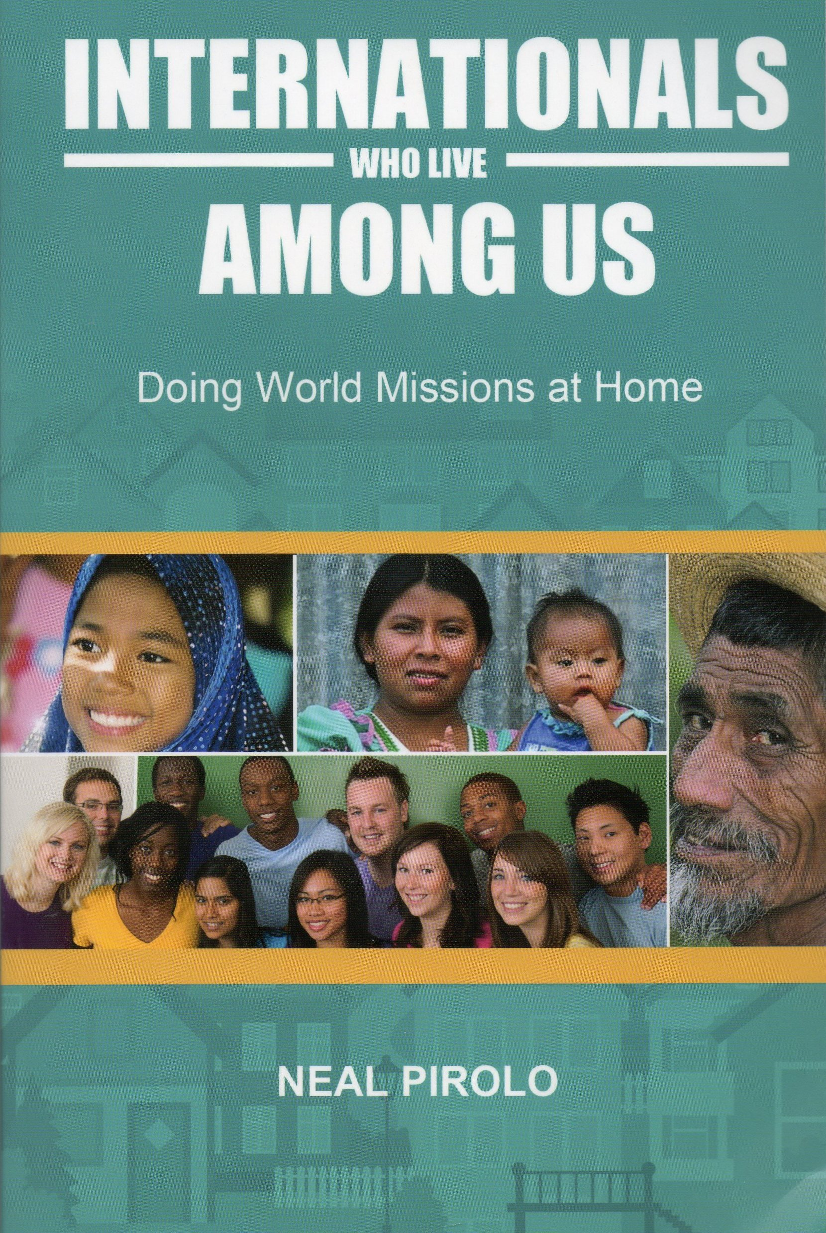 Internationals Who Live Among Us Doing World Missions At Home Pirolo Neal 9781880185087 Amazon Com Books