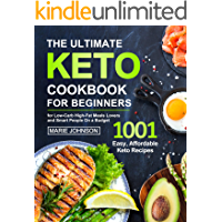 The Ultimate Keto Cookbook for Beginners: 1001 Easy, Affordable Keto Recipe for Low-Carb High-Fat Meals Lovers and Smart…