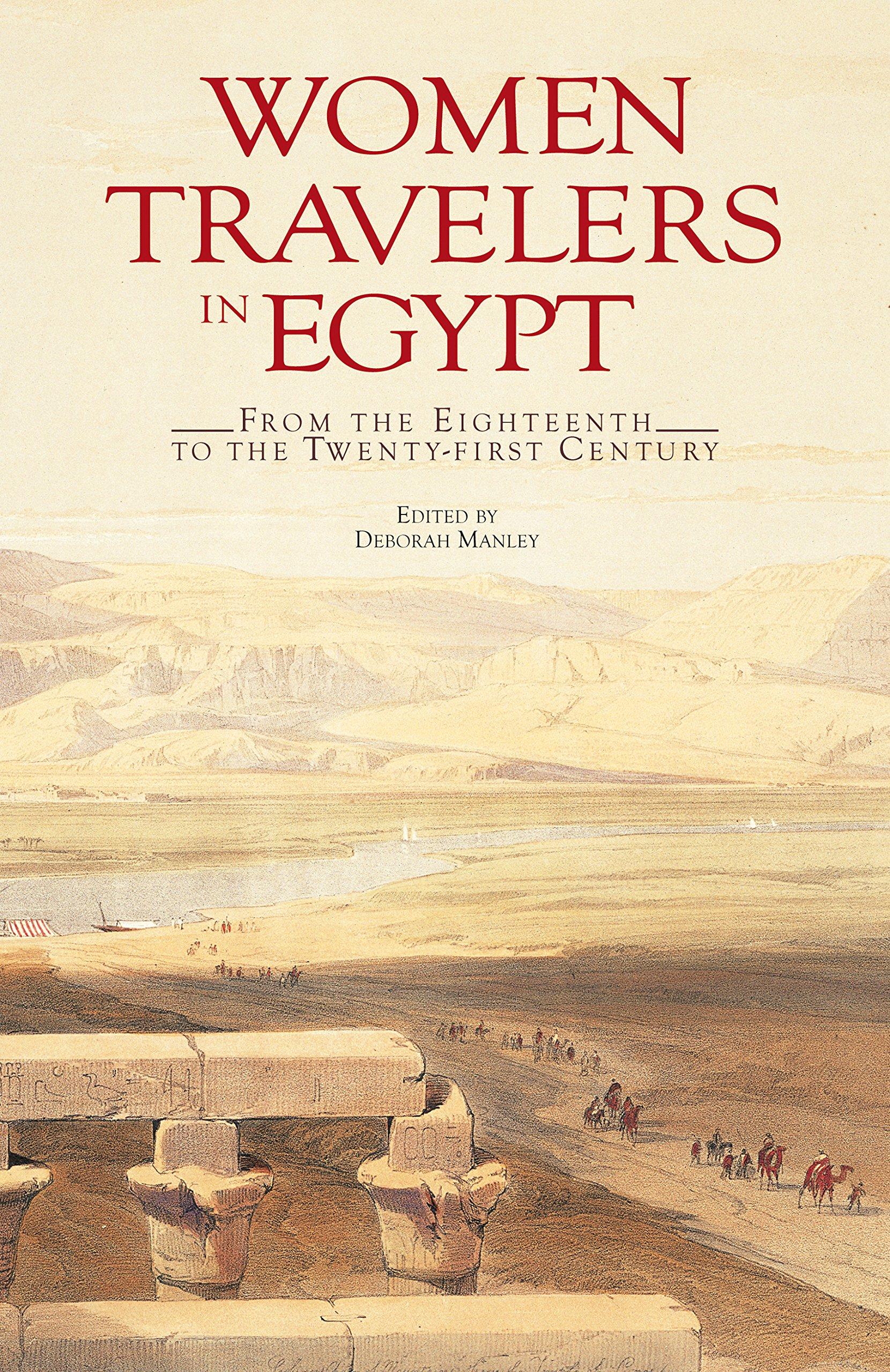 Women Travelers In Egypt From The Eighteenth To The Twenty First Century Manley Deborah 9789774164859 Amazon Com Books