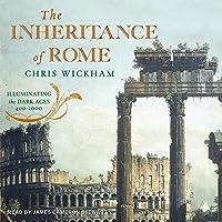 The Inheritance of Rome: Illuminating the Dark Ages 400-1000