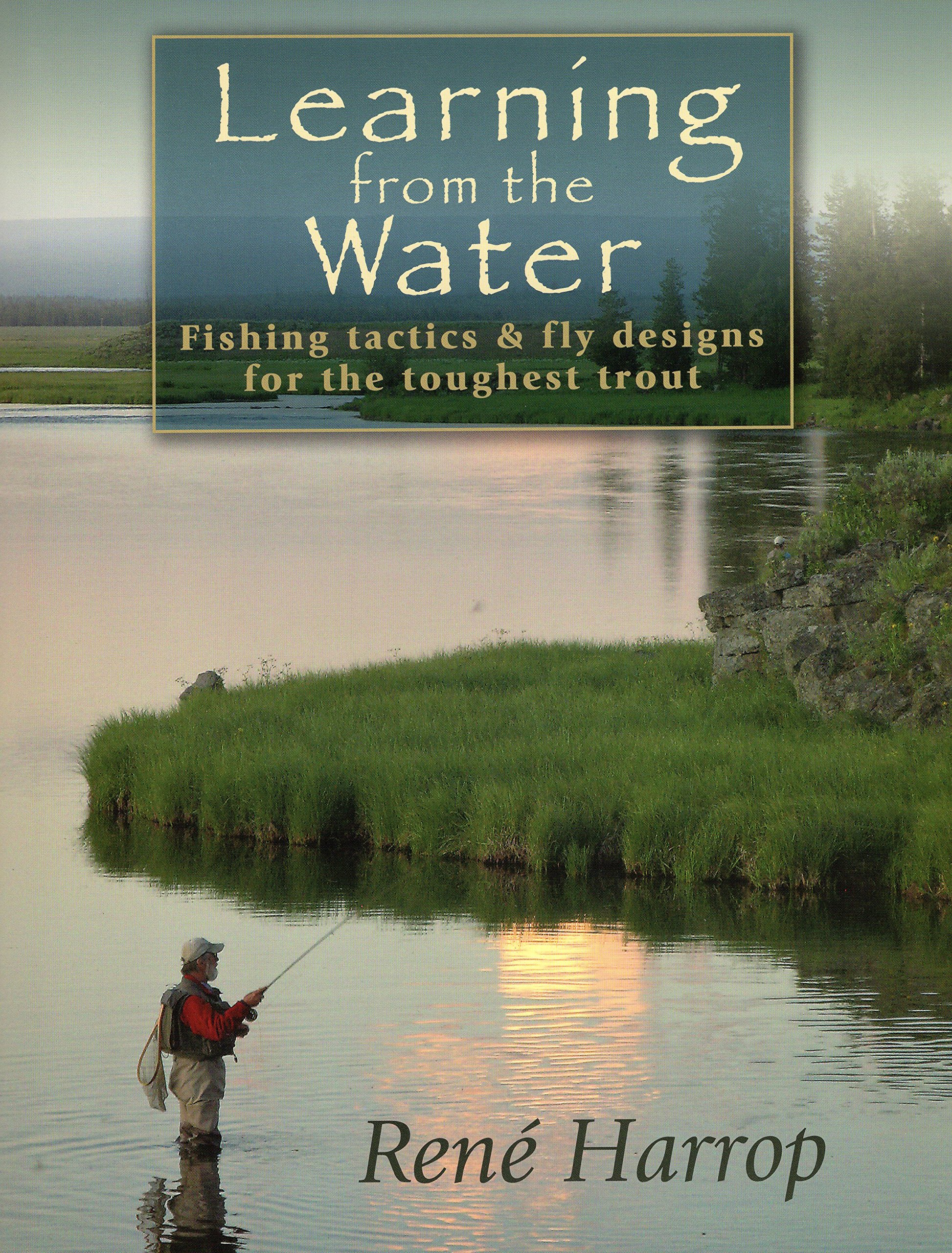 Learning from the Water: Fishing Tactics & Fly Designs for the Toughest Trout pdf