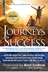 Journeys To Success: 21 Millennials Share Their Astounding Stories Based On The Success Principles Of Napoleon Hill Kindle Edition