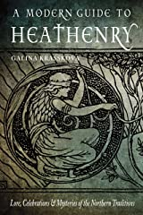 A Modern Guide to Heathenry: Lore, Celebrations, and Mysteries of the Northern Traditions Paperback