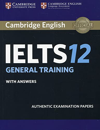 Cambridge IELTS 12 General Training Student's Book with Answers: Authentic Examination Papers (IELTS Practice Tests)