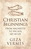 Christian Beginnings: From Nazareth to Nicaea, AD 30-325