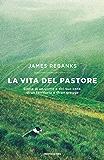 La vita del pastore: Storia di un uomo e del suo cane, di un territorio e di un gregge