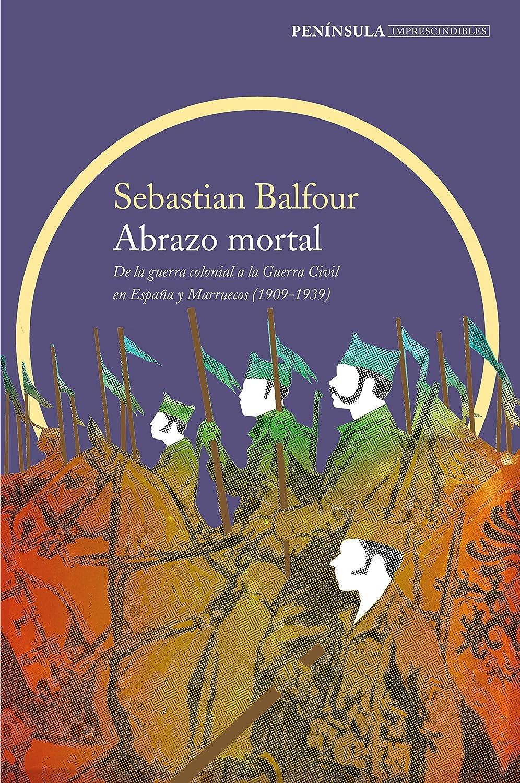 Abrazo mortal: De la guerra colonial a la Guerra Civil en España y Marruecos (1909-1939) eBook: Balfour, Sebastian, Belaustegui Trías, Inés: Amazon.es: Tienda Kindle