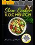 Slow Cooker Kochbuch - Über 55 geniale Slow Cooker Rezepte auch für den Schongarer und Crock Pot : (Crock Pot Kochbuch, Kochbücher Slow Cooker)