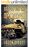 Bad Day For The Apocalypse (Bad Day Zombie Series Book 1)