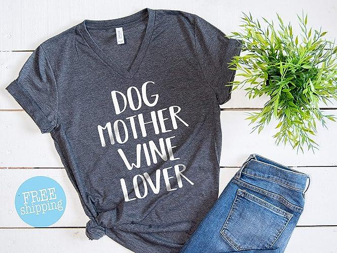 d4db2fb46 Amazon.com: Dog Mother Wine Lover, Dog Mother Wine Lover shirt, Fur Mama  shirt, Unisex v-neck, Wine Lover Dog Mother: Handmade