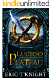Landsend Plateau: An Epic Fantasy Series (Immortality and Chaos Book 2)