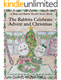 The Rabbits Celebrate Advent and Christmas (Bear and Rabbit Reader Series Book 2)