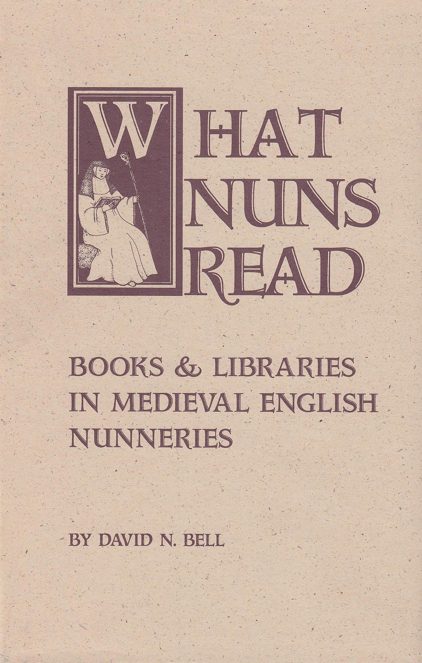 What Nuns Read: Books and Libraries in Medieval English Nunneries (Cistercian Studies) by Cistercian Publications