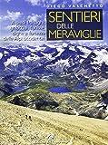 Sentieri delle meraviglie. A piedi fra laghi, ghiacciai, funivie, dighe e fortezze delle Alpi occidentali