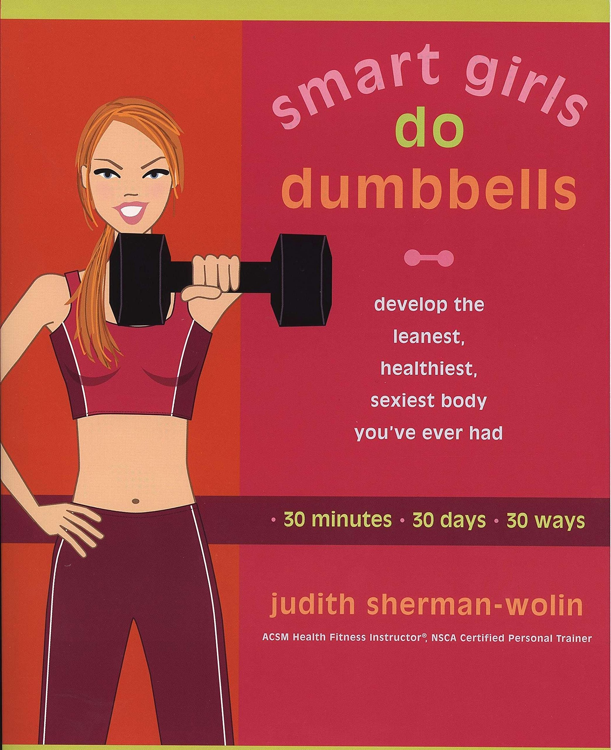 Read Online Smart Girls Do Dumbbells: 30 Minutes, 30 Days, 30 Ways -- Develop the Leanest, Healthiest, Sexiest Body You've Ever Had pdf