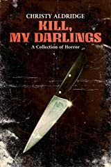 Kill, My Darlings: A Collection of Horror Kindle Edition
