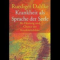 Krankheit als Sprache der Seele: Be-Deutung und Chance der Krankheitsbilder (German Edition)