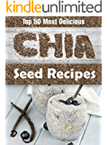 Top 50 Most Delicious Chia Seed Recipes (Superfood Recipes Book 5)