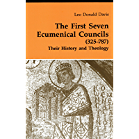 The First Seven Ecumenical Councils (325-787): Their History and Theology (Theology And Life Book 21)