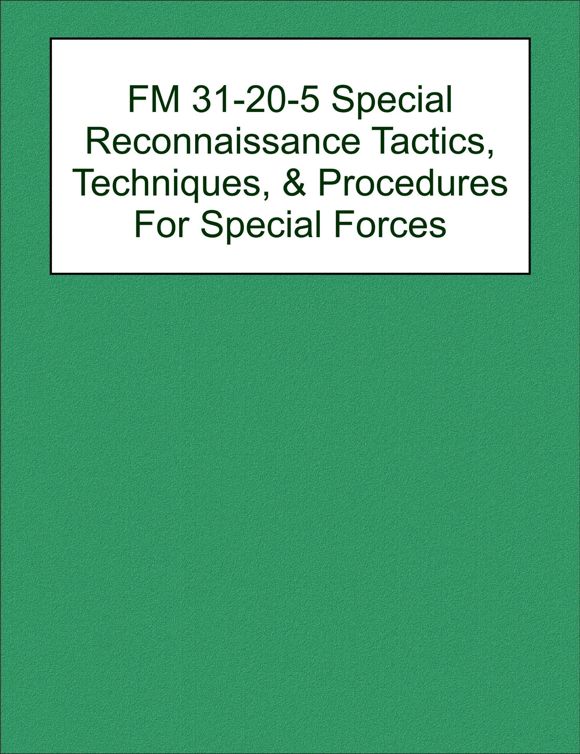 Download FM 31-20-5 Special Reconnaissance Tactics, Techniques, & Procedures For Special Forces pdf epub