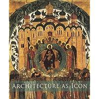 Architecture as Icon: Perception and Representation of Architecture in Byzantine Art