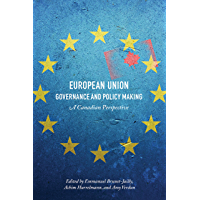 European Union Governance and Policy Making: A Canadian Perspective (English Edition)