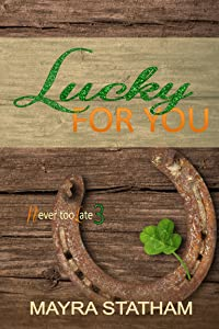 Lucky For You (Never Too Late Book 3)