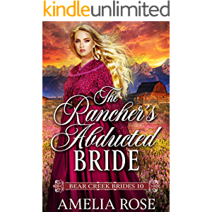 The Rancher's Abducted Bride: Historical Western Mail Order Bride Romance (Bear Creek Brides Book 10)