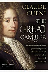 The Great Gambler: Womanizer, murderer, speculator, genius. The true story of the man who invented paper money. Kindle Edition