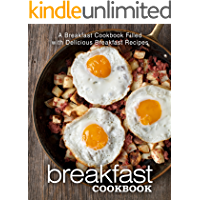 Breakfast Cookbook: A Breakfast Cookbook Filled with Delicious Breakfast Recipes