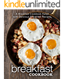 Breakfast Cookbook: A Breakfast Cookbook Filled with Delicious Breakfast Recipes (2nd Edition)