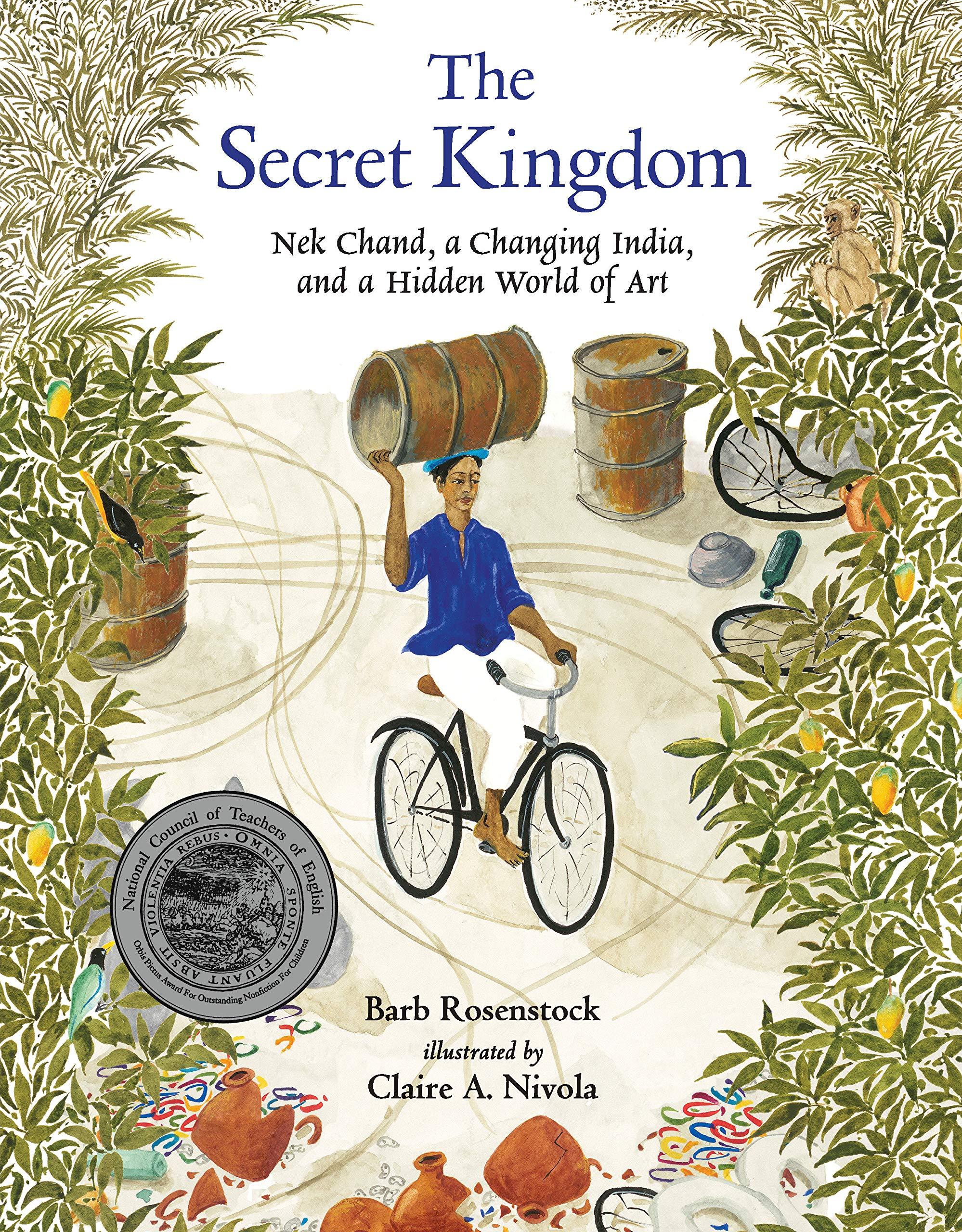 The Secret Kingdom: Nek Chand, a Changing India, and a Hidden World of Art:  Rosenstock, Barb, Nivola, Claire A.: 9780763674755: Amazon.com: Books