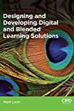Designing and Developing Digital and Blended Learning Solutions