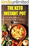 The Keto Instant Pot: Top 85 Easy, Healthy and Delicious Keto Diet Recipes for Your Instant Pot