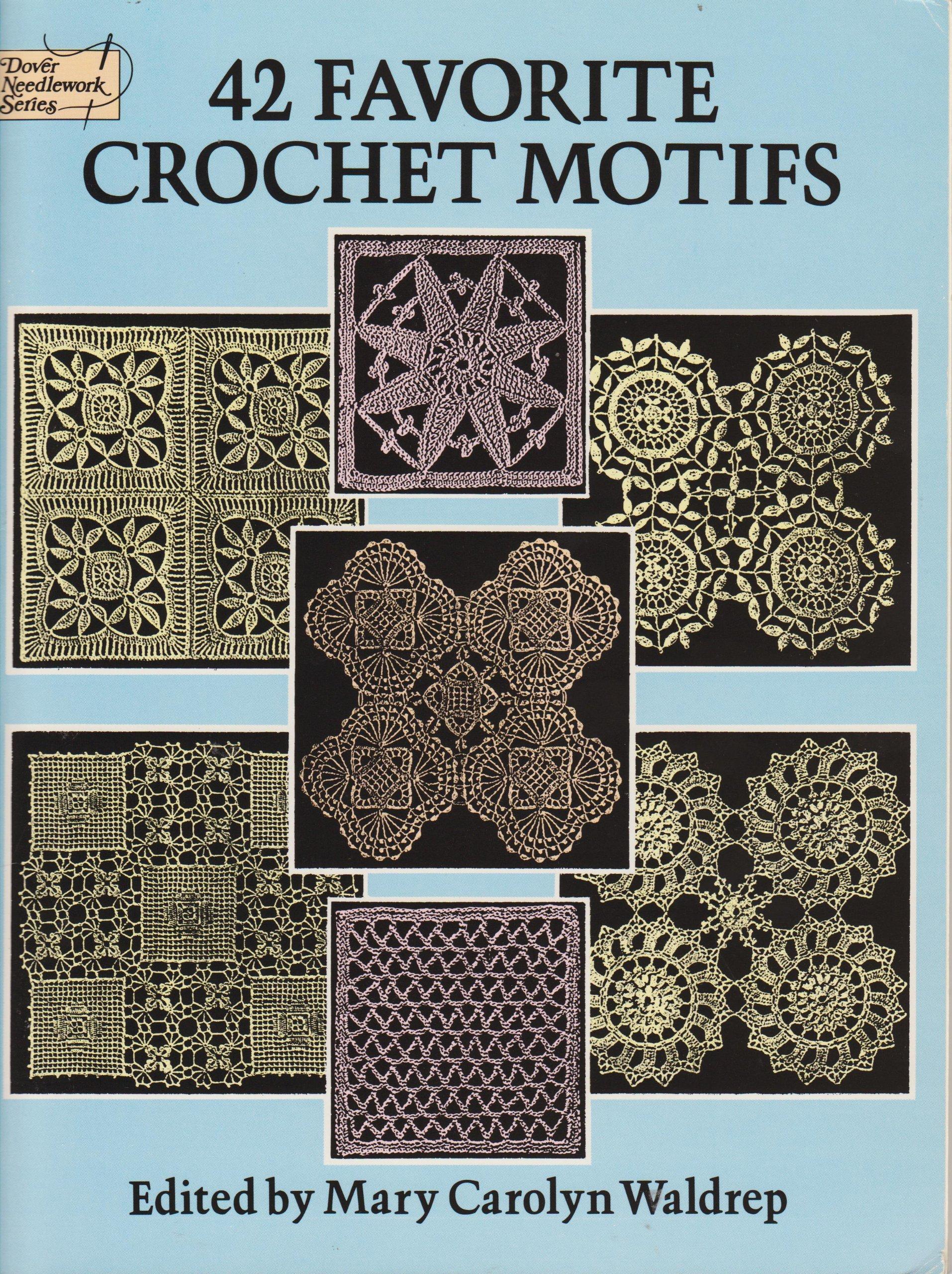 42 Favorite Crochet Motifs (Dover Needlework): Mary Carolyn Waldrep:  9780486269566: Amazon.com: Books