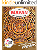 The Mayan Fact and Picture Book: Fun Facts for Kids About Mayans